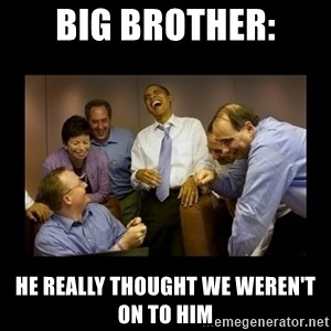 obama laughing  - Big Brother: He really thought we weren't on to him