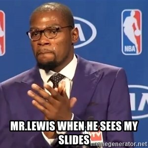 KD you the real mvp f - Mr.lewis when he sees my slides