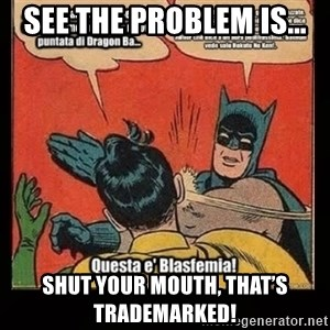 Batman Slap Robin Blasphemy - See the problem is... Shut your mouth, that's trademarked!