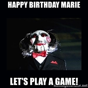 saw jigsaw meme - Happy Birthday Marie Let's play a game!