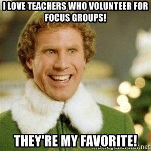 Buddy the Elf - I love teachers who volunteer for focus groups! They're my favorite!