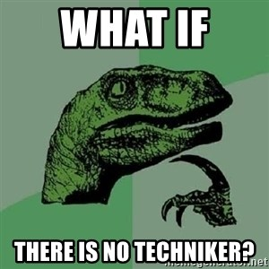 Philosoraptor - What if  there is no techniker?