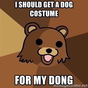 Pedobear - i should get a dog costume  for my dong