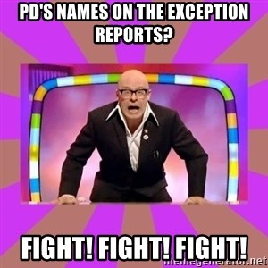 Harry Hill Fight - PD's names on the Exception Reports? Fight! Fight! Fight!