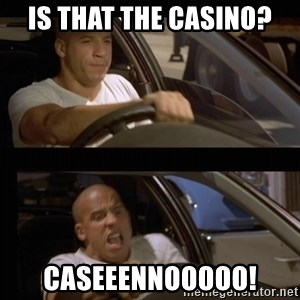 Vin Diesel Car - Is that the casino? CASEEENNOOOOO!