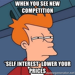 Futurama Fry - When you see new competition *Self Interest* lower your prices