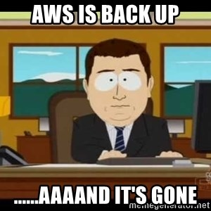 south park aand it's gone - AWS IS BACK UP ......AAAAND IT'S GONE
