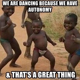 african children dancing - we are dancing because we have autonomy  & that's a great thing