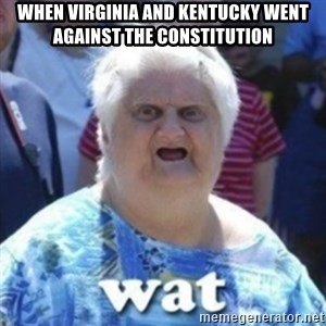 Fat Woman Wat - when virginia and kentucky went against the constitution