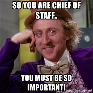 Willy Wonka - So you are Chief of Staff.. You must be so important!