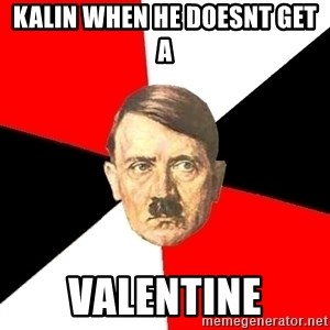 Advice Hitler - kalin when he doesnt get a  valentine