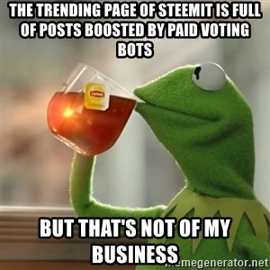 Kermit The Frog Drinking Tea - the trending page of steemit is full of posts boosted by paid voting bots but that's not of my business