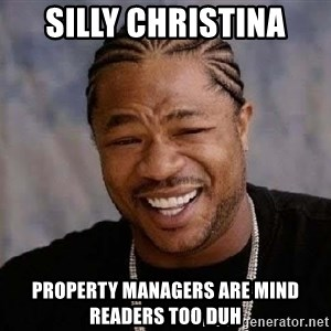 Yo Dawg - SIlly Christina Property Managers are Mind Readers Too Duh