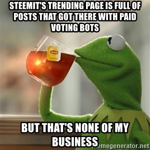 Kermit The Frog Drinking Tea - Steemit's trending page is full of posts that got there with paid voting bots but that's none of my business