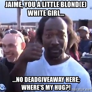 charles ramsey 3 - Jaime, you a little blond(e) white girl... ...no deadgiveaway here; where's my hug?!