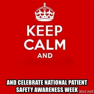 Keep Calm 2 - and celebrate national patient safety awareness week