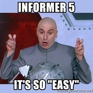 "Dr Evil meme - Informer 5 it's so ""easy"""
