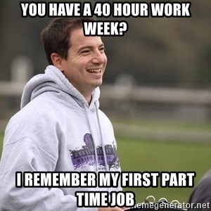 Empty Promises Coach - You have a 40 hour work week? I remember my first part time job