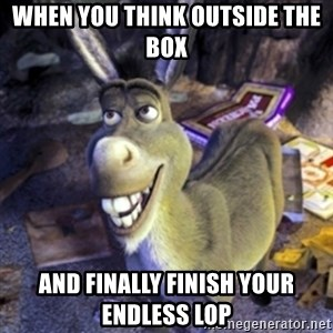Donkey Shrek - when you think outside the box and finally finish your endless lop