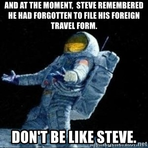 pissedceru - And at the moment,  Steve remembered he had forgotten to file his foreign travel form. Don't be like Steve.