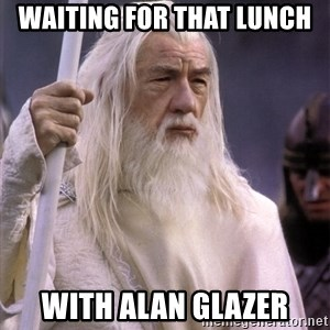 White Gandalf - Waiting for that lunch With Alan glazer