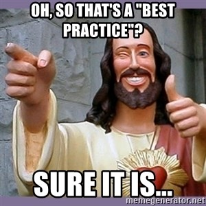 "buddy jesus - Oh, so that's a ""best practice""? SUre it is..."