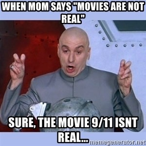 "Dr Evil meme - When mom says ""movies are not real"" Sure, the movie 9/11 isnt real..."
