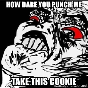 Omg Rage Face - How dare you punch me Take this cookie