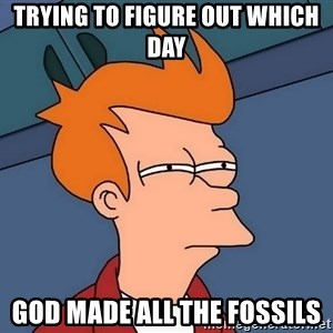Futurama Fry - Trying to figure out which day God made all the fossils
