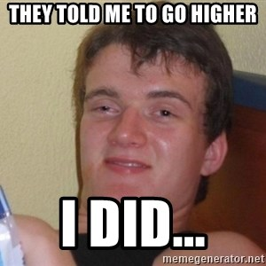 high/drunk guy - They told me to go higher I did...