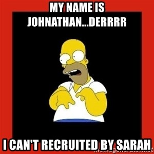 Homer retard - My name is Johnathan...derrrr I can't recruited by Sarah