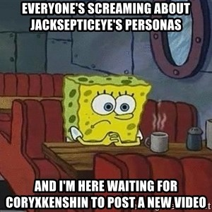Coffee shop spongebob - Everyone's screaming about Jacksepticeye's personas And I'm here waiting for CoryXKenshin to post a new video