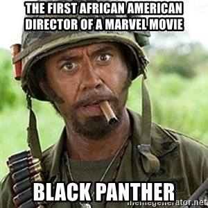 Tropic Thunder Downey - The First African American Director of a Marvel Movie Black Panther