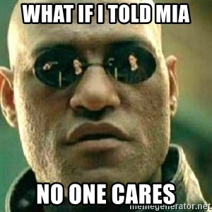 What If I Told You - What if I told mia NO ONE CARES