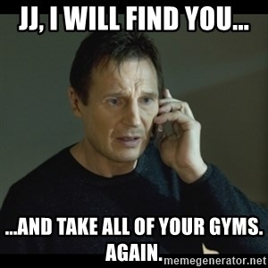 I will Find You Meme - JJ, I will find you... ...and take all of your gyms. Again.