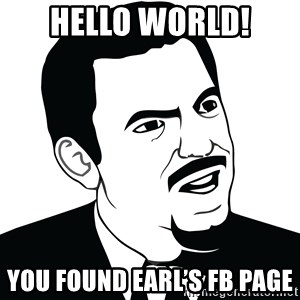 Are you serious face  - Hello world! You found Earl's fb Page