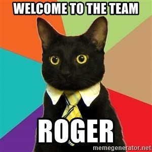 Business Cat - Welcome to the team roger