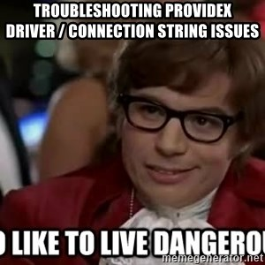 I too like to live dangerously - troubleshooting providex          driver / connection string issues