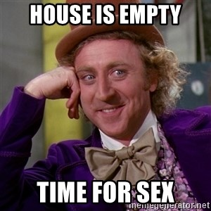 Willy Wonka - House is empty Time For Sex