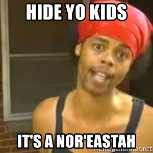 Hide Yo Kids - HIDE YO KIDS IT'S a NOR'EASTAH