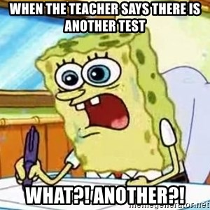 Spongebob What I Learned In Boating School Is - When the teacher says there is another test WHAT?! ANOTHER?!