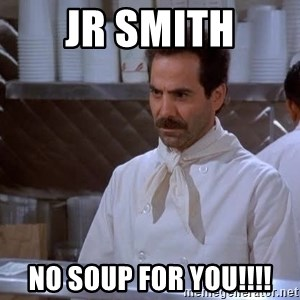 soup nazi - JR SMITH NO SOUP FOR YOU!!!!