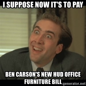 Nick Cage - i suppose now it's to pay ben carson's new hud office furniture bill