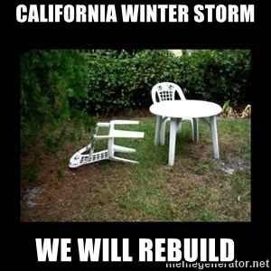 Lawn Chair Blown Over - California Winter Storm We will rebuild