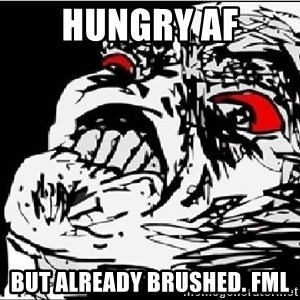 Omg Rage Face - Hungry af But already brushed. Fml