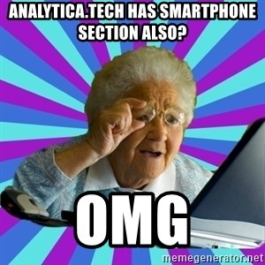 old lady - Analytica.tech has smartphone section also? OMG