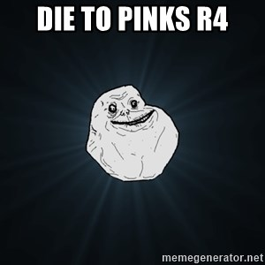 Forever Alone - die to pinks r4