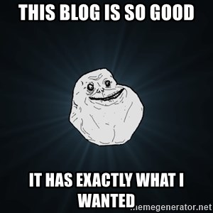 Forever Alone - This blog is so good It has exactly what I wanted