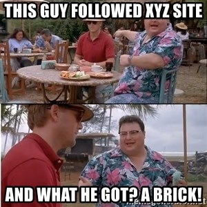 See? Nobody Cares - This guy followed xyz site and what he got? a brick!