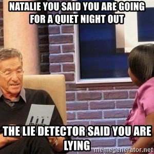 Maury Lie Detector - Natalie you said you are going for a quiet night out The lie detector said you are lying